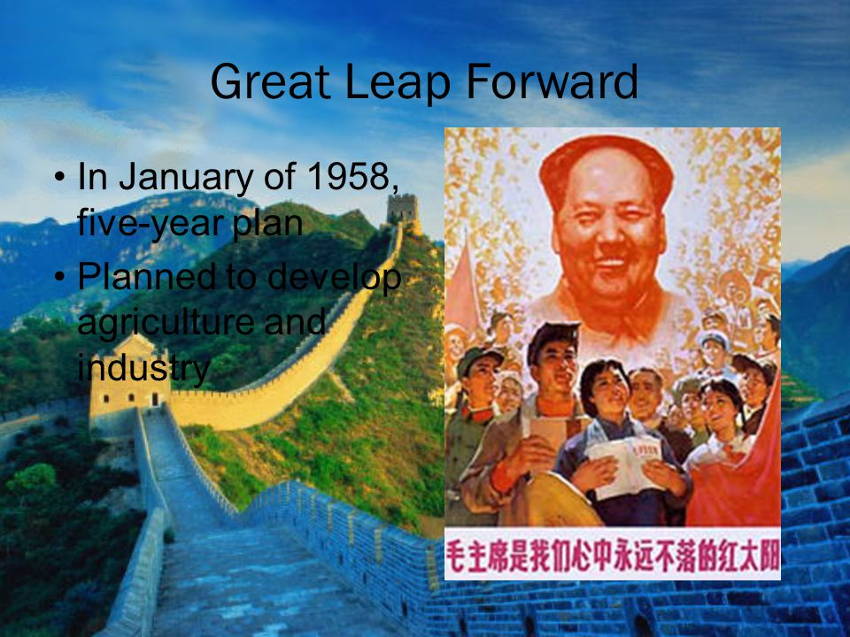 Great Leap Forward In January of 1958, five-year plan Planned to develop agriculture and industry