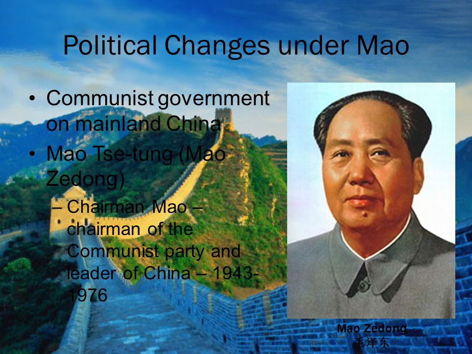 Political Changes under Mao Communist government on mainland China Mao Tse-tung (Mao Zedong) –Chairman Mao – chairman of the Communist party and leade