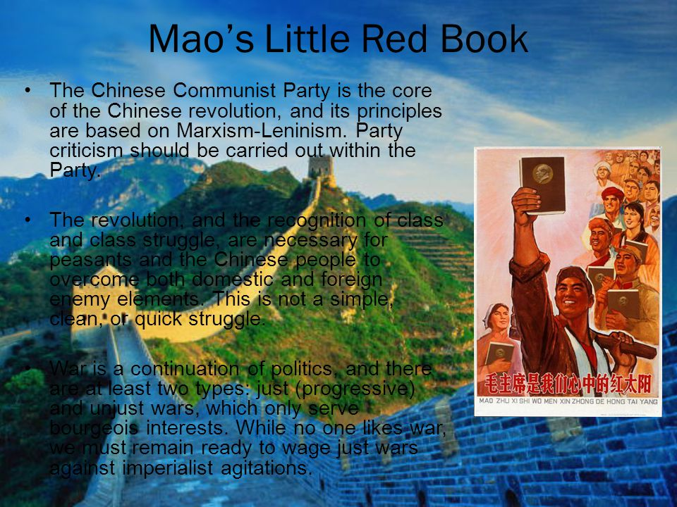 Mao's Little Red Book The Chinese Communist Party is the core of the Chinese revolution, and its principles are based on Marxism-Leninism. Party criti