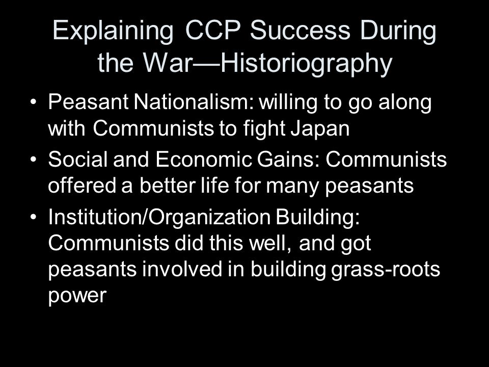 Explaining CCP Success During the War—Historiography Peasant Nationalism: willing to go along with Communists to fight Japan Social and Economic Gains