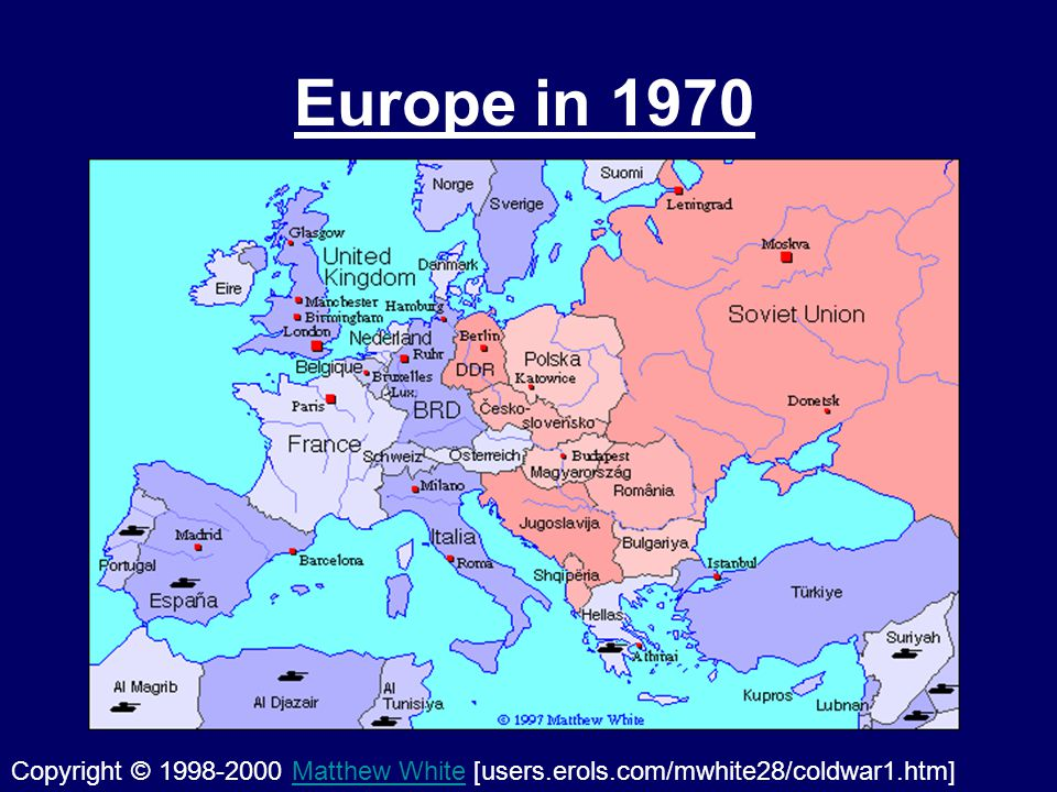 Europe in 1970 Copyright © 1998-2000 Matthew White [users.erols.com/mwhite28/coldwar1.htm]Matthew White