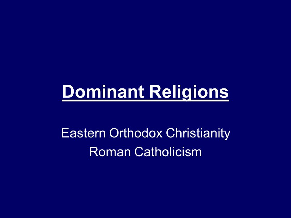 Dominant Religions Eastern Orthodox Christianity Roman Catholicism