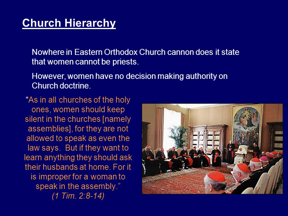 Church Hierarchy Nowhere in Eastern Orthodox Church cannon does it state that women cannot be priests.