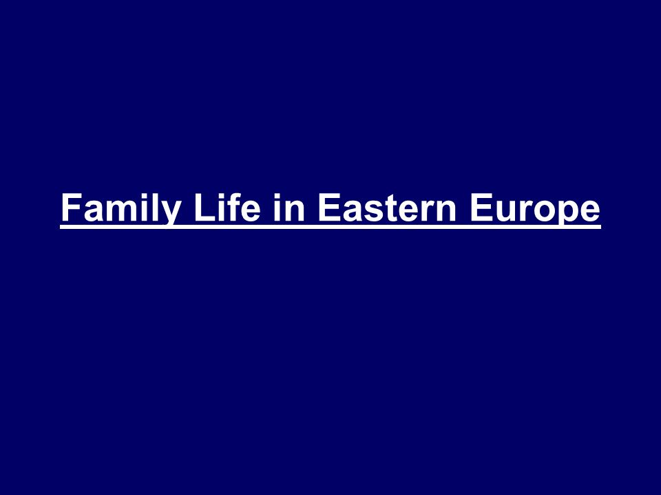 Family Life in Eastern Europe