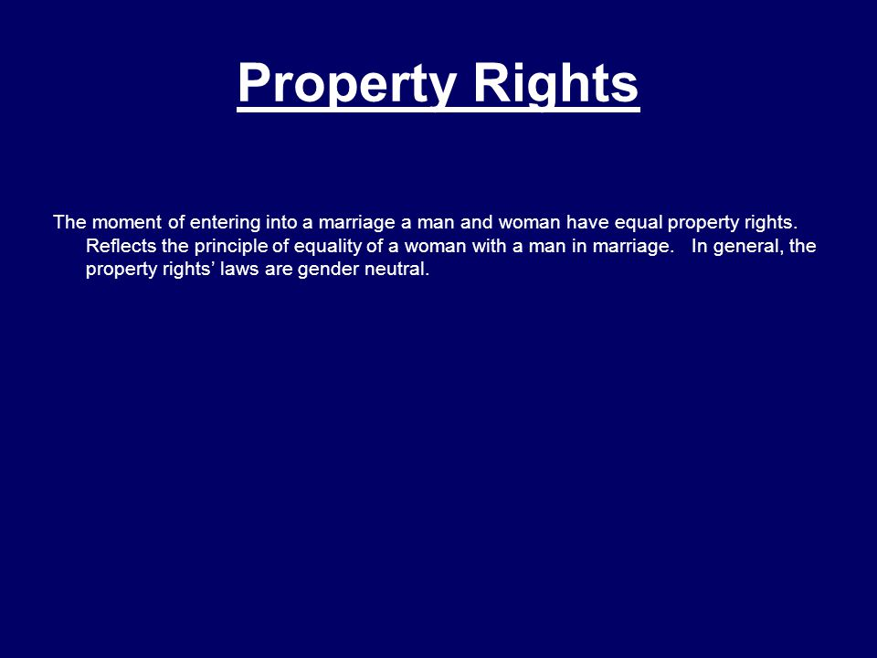 Property Rights The moment of entering into a marriage a man and woman have equal property rights.