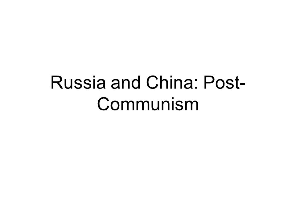 Russia and China: Post- Communism