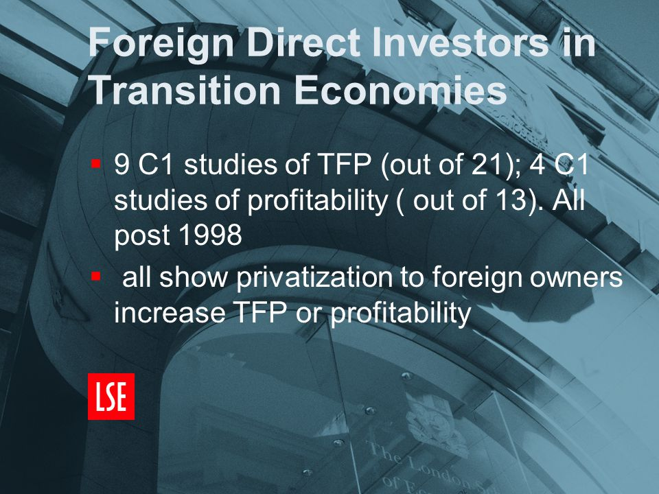 Foreign Direct Investors in Transition Economies  9 C1 studies of TFP (out of 21); 4 C1 studies of profitability ( out of 13).