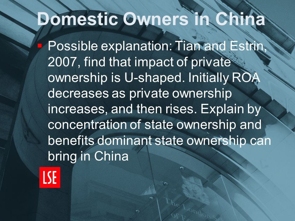 Domestic Owners in China  Possible explanation: Tian and Estrin, 2007, find that impact of private ownership is U-shaped.