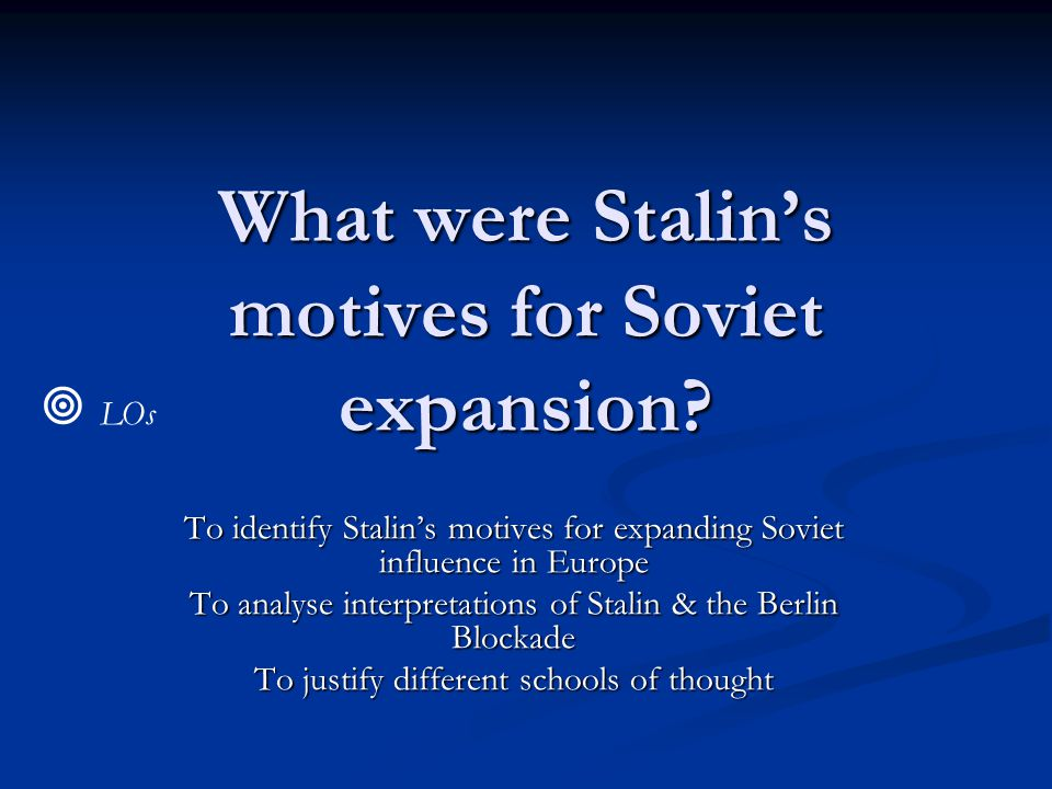 What were Stalin's motives for Soviet expansion.