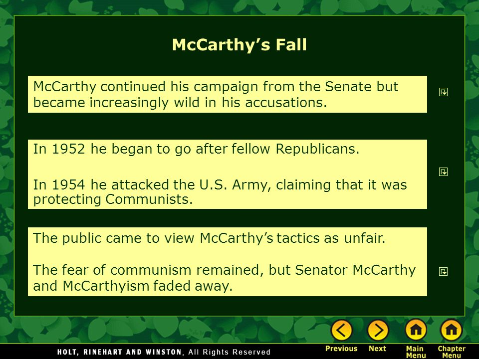 McCarthy's Fall McCarthy continued his campaign from the Senate but became increasingly wild in his accusations. In 1952 he began to go after fellow R