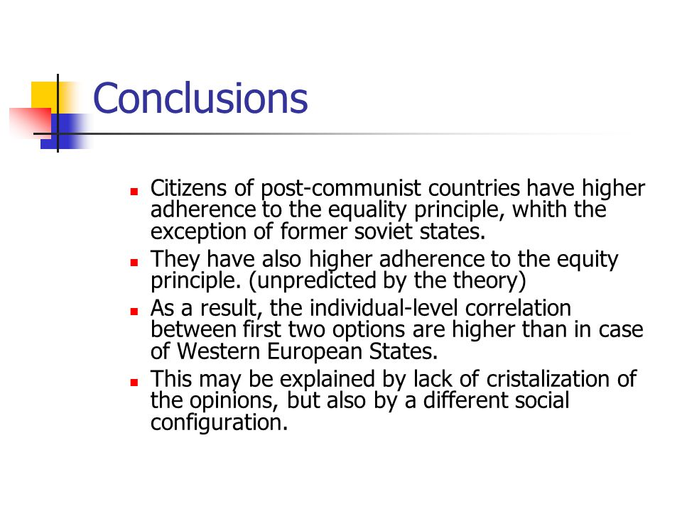 Conclusions Citizens of post-communist countries have higher adherence to the equality principle, whith the exception of former soviet states.