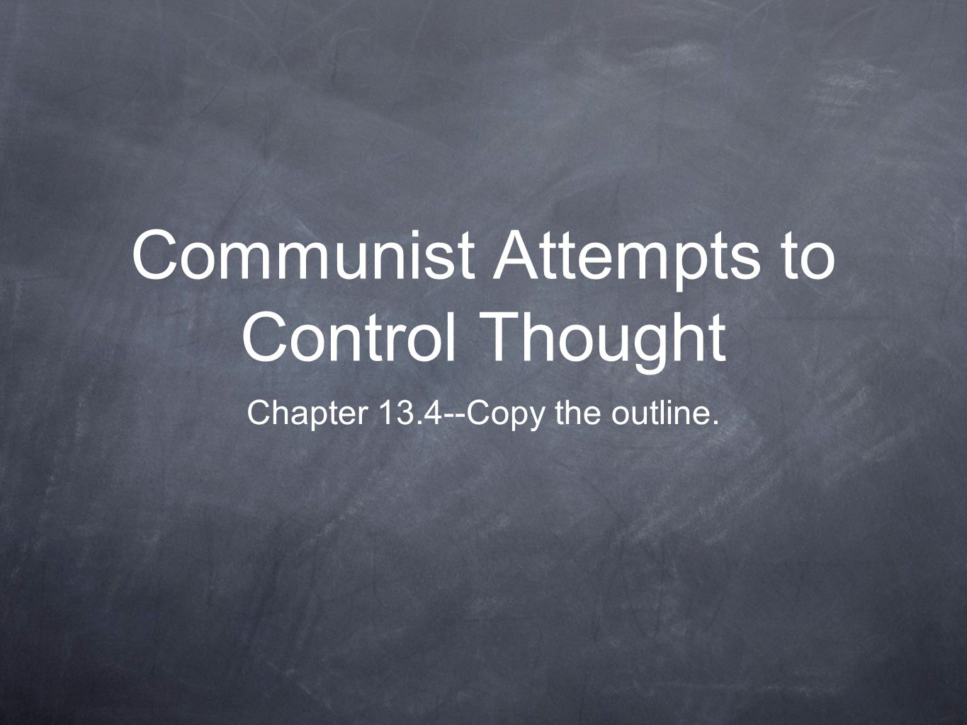 Communist Attempts to Control Thought Chapter 13.4--Copy the outline.