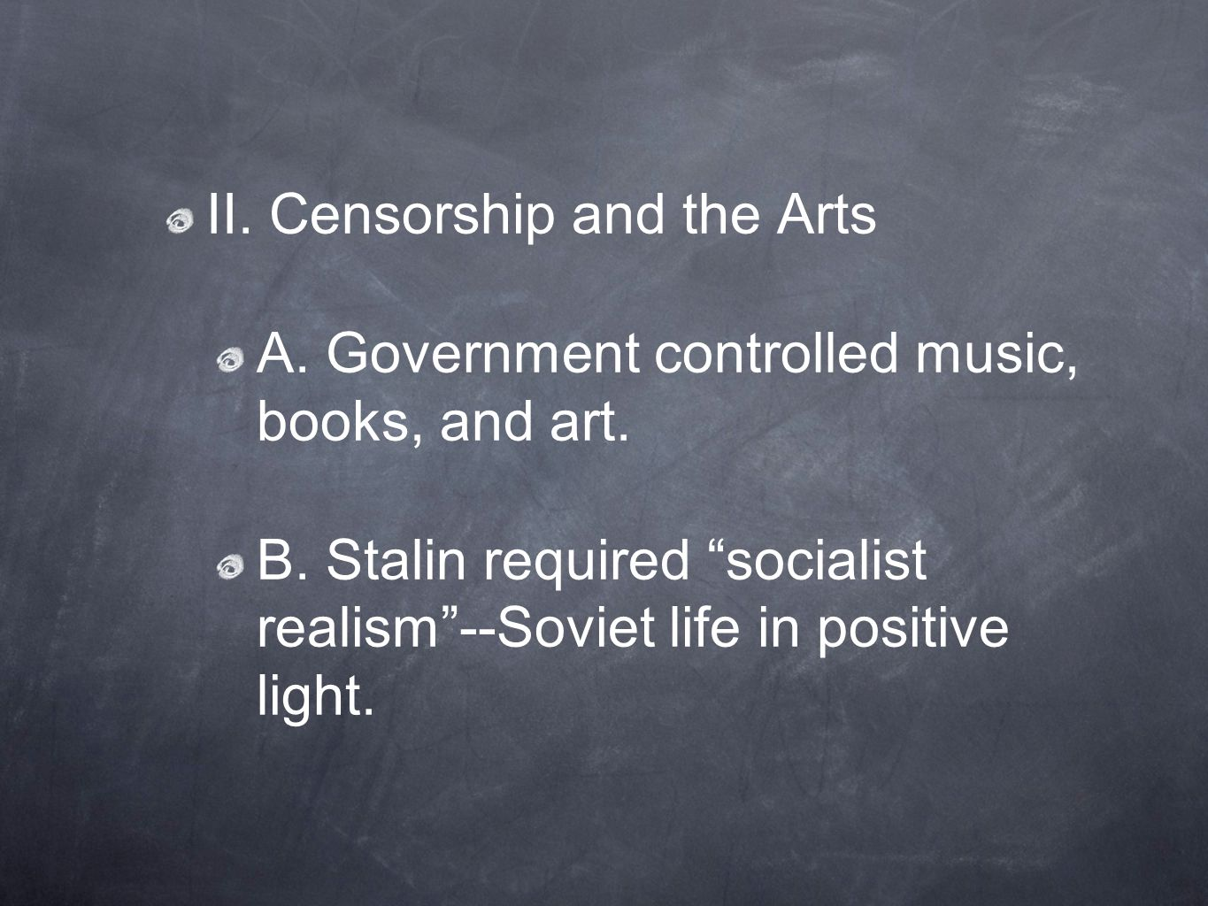 II. Censorship and the Arts A. Government controlled music, books, and art.
