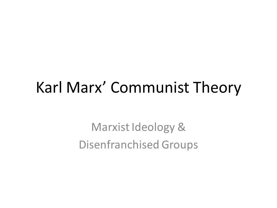 Karl Marx' Communist Theory Marxist Ideology & Disenfranchised Groups