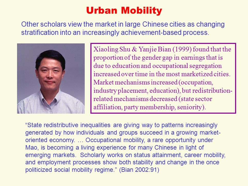 Urban Mobility Xiaoling Shu & Yanjie Bian (1999) found that the proportion of the gender gap in earnings that is due to education and occupational segregation increased over time in the most marketized cities.