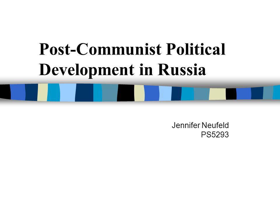 Post-Communist Political Development in Russia Jennifer Neufeld PS5293