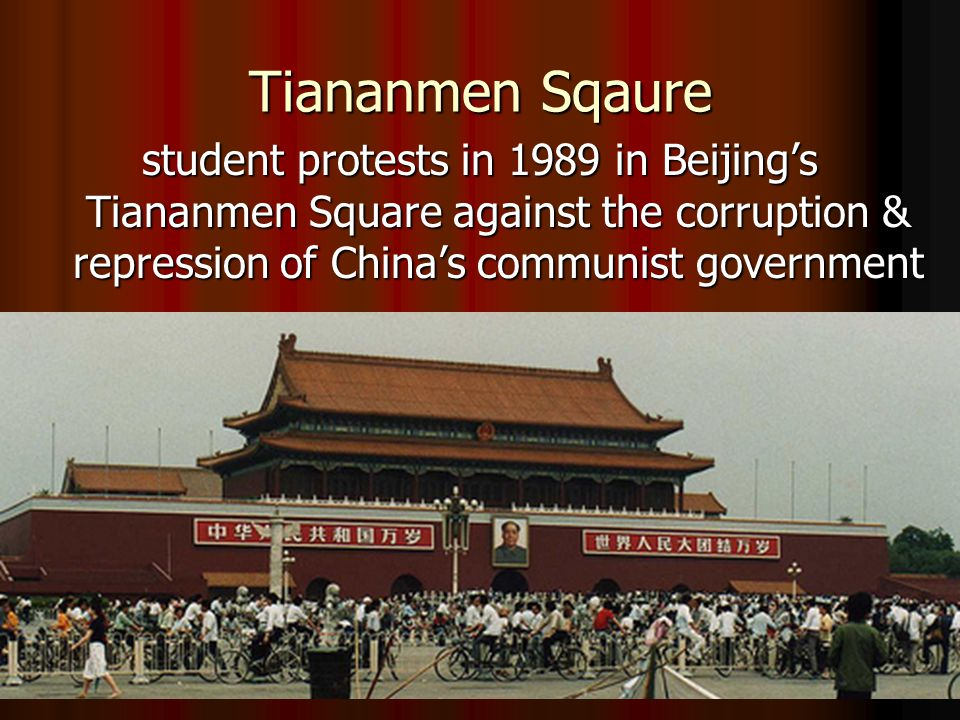 Tiananmen Sqaure student protests in 1989 in Beijing's Tiananmen Square against the corruption & repression of China's communist government