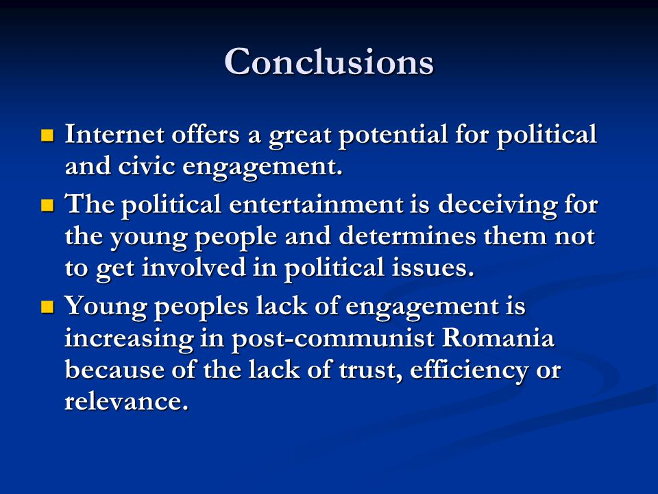 Conclusions Internet offers a great potential for political and civic engagement. Internet offers a great potential for political and civic engagement