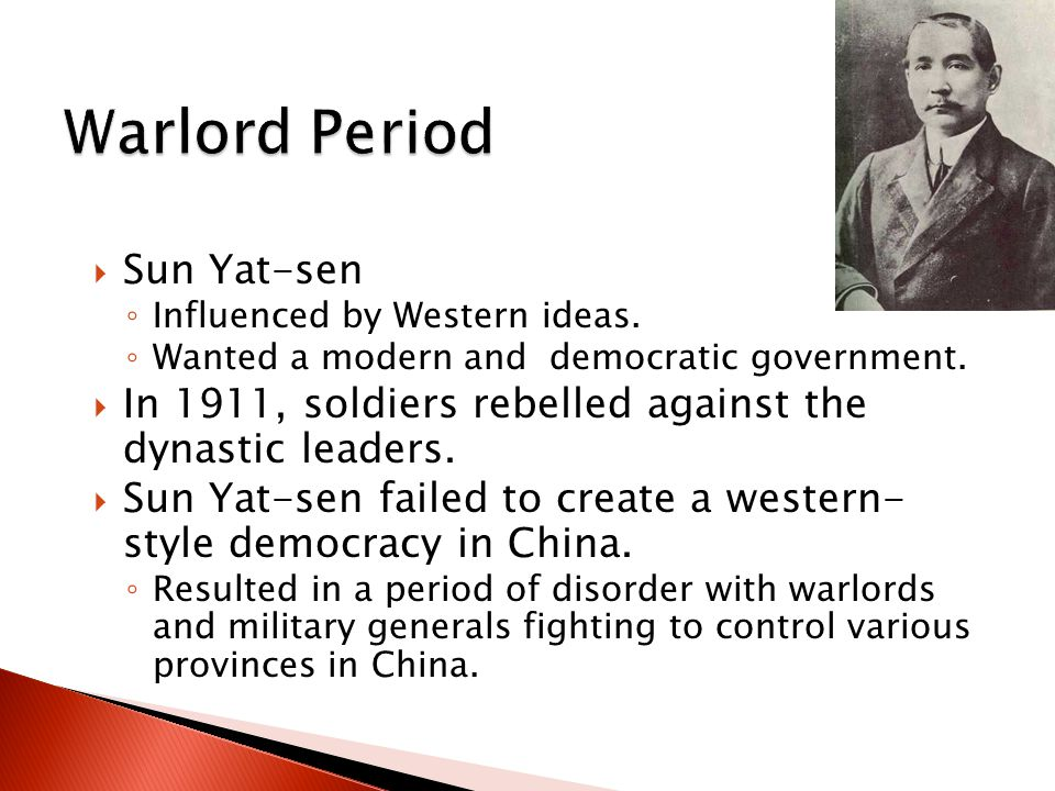  Sun Yat-sen ◦ Influenced by Western ideas. ◦ Wanted a modern and democratic government.