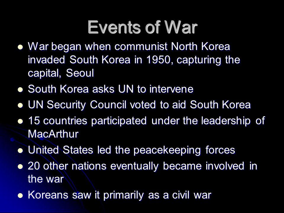 Events of War War began when communist North Korea invaded South Korea in 1950, capturing the capital, Seoul War began when communist North Korea inva