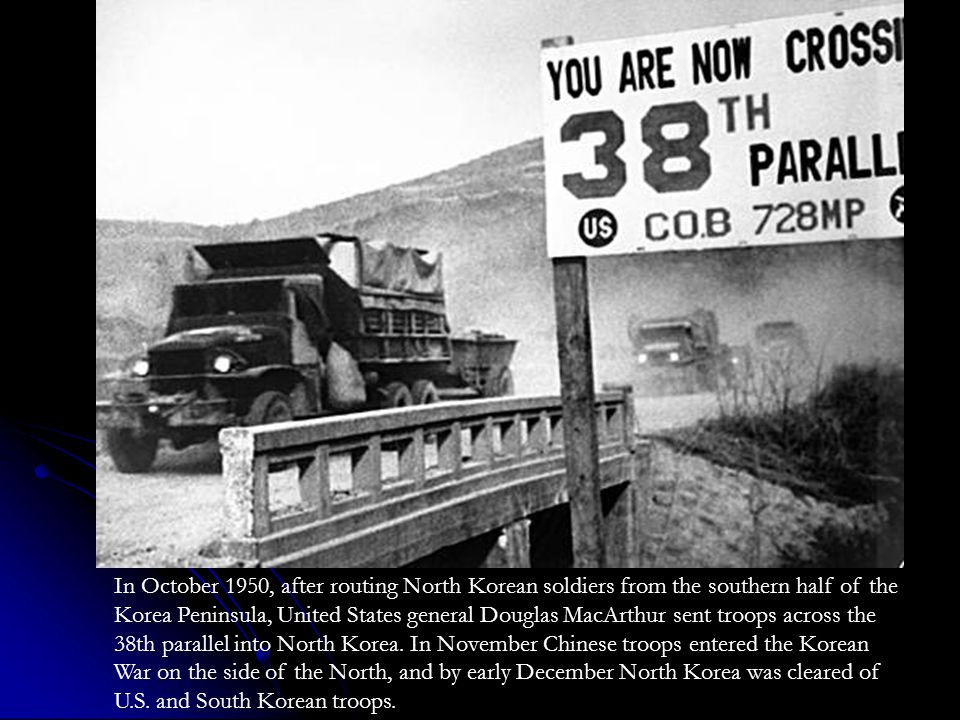 In October 1950, after routing North Korean soldiers from the southern half of the Korea Peninsula, United States general Douglas MacArthur sent troops across the 38th parallel into North Korea.