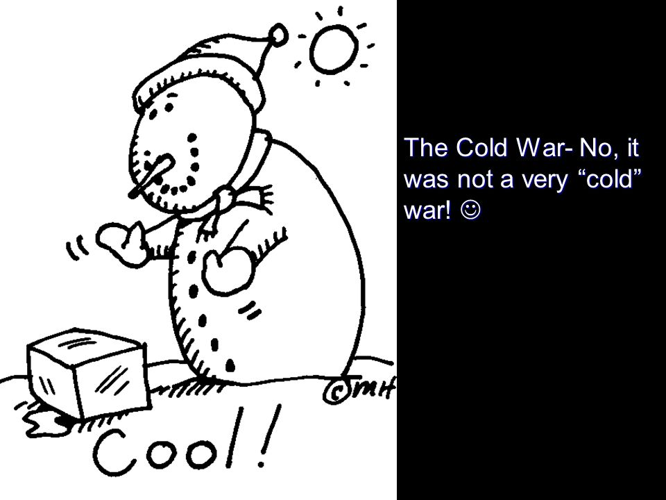 The Cold War- No, it was not a very cold war! The Cold War- No, it was not a very cold war!