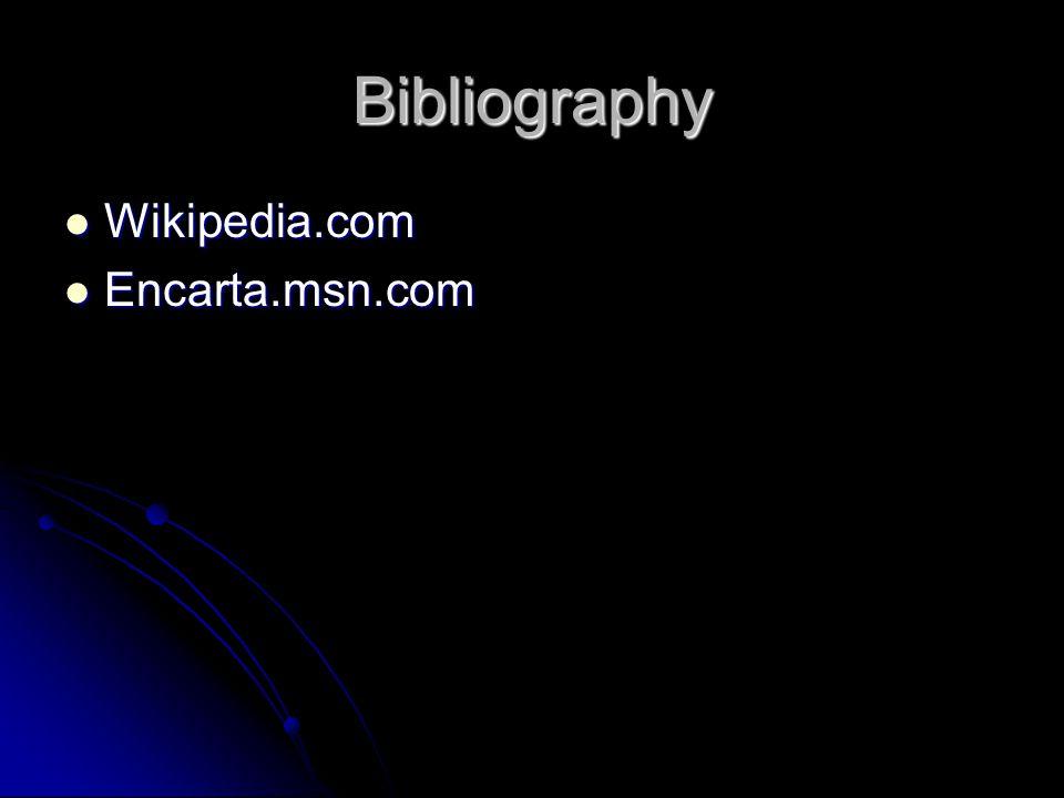 Bibliography Wikipedia.com Wikipedia.com Encarta.msn.com Encarta.msn.com