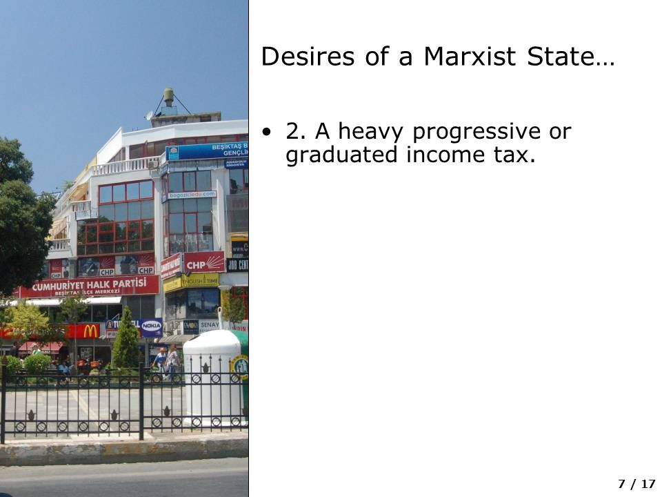 7 / 17 Desires of a Marxist State… 2. A heavy progressive or graduated income tax.