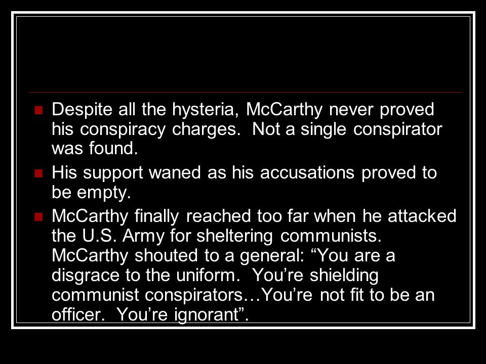 Despite all the hysteria, McCarthy never proved his conspiracy charges.