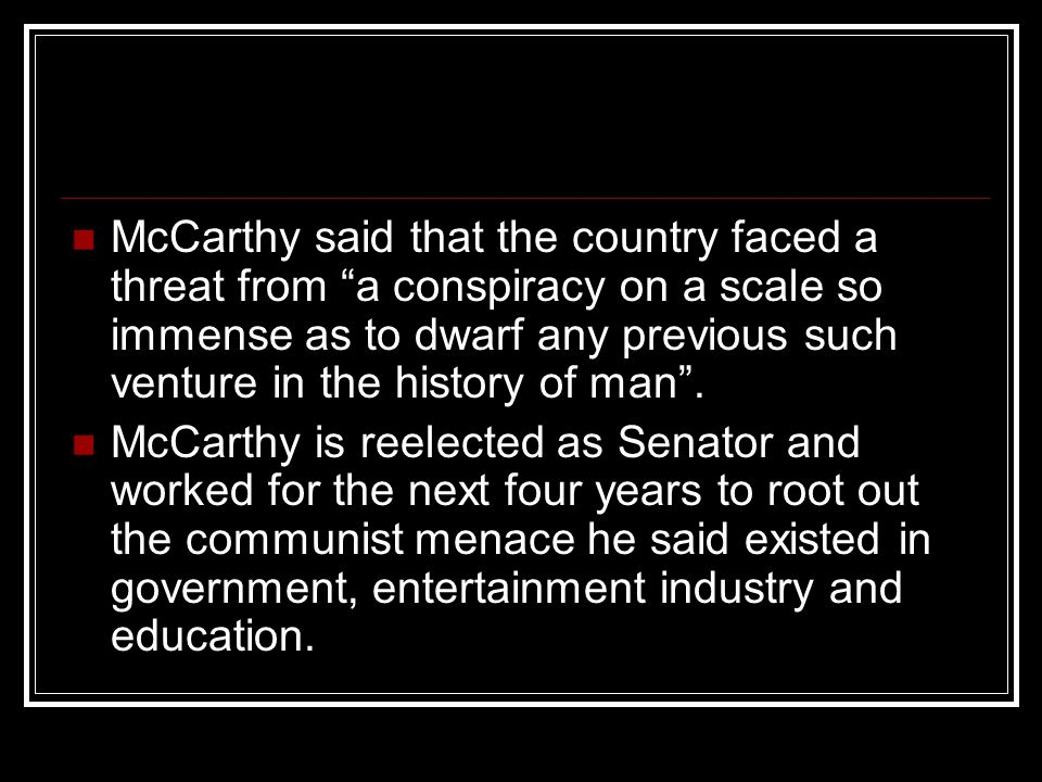 """McCarthy said that the country faced a threat from """"a conspiracy on a scale so immense as to dwarf any previous such venture in the history of man"""". M"""