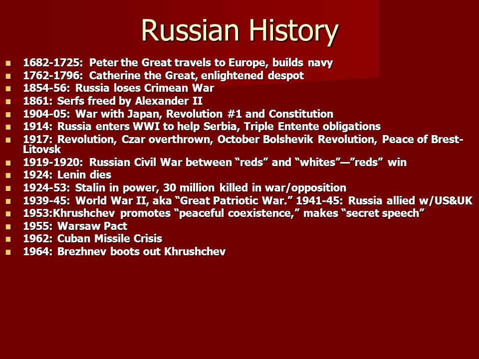 Russian History 1682-1725: Peter the Great travels to Europe, builds navy 1682-1725: Peter the Great travels to Europe, builds navy 1762-1796: Catheri