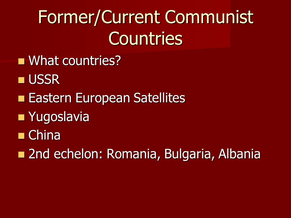 Former/Current Communist Countries What countries? What countries? USSR USSR Eastern European Satellites Eastern European Satellites Yugoslavia Yugosl