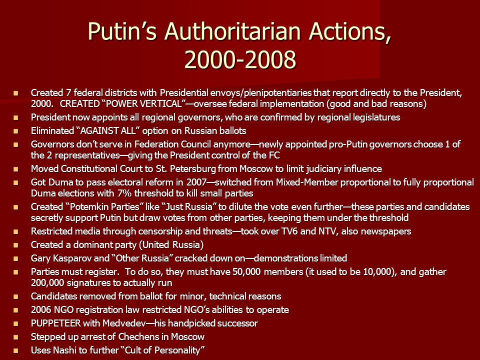 Putin's Authoritarian Actions, 2000-2008 Created 7 federal districts with Presidential envoys/plenipotentiaries that report directly to the President,