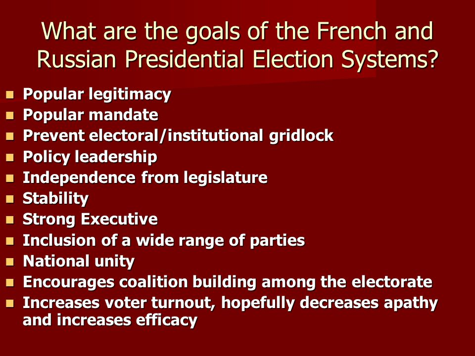 What are the goals of the French and Russian Presidential Election Systems? Popular legitimacy Popular legitimacy Popular mandate Popular mandate Prev