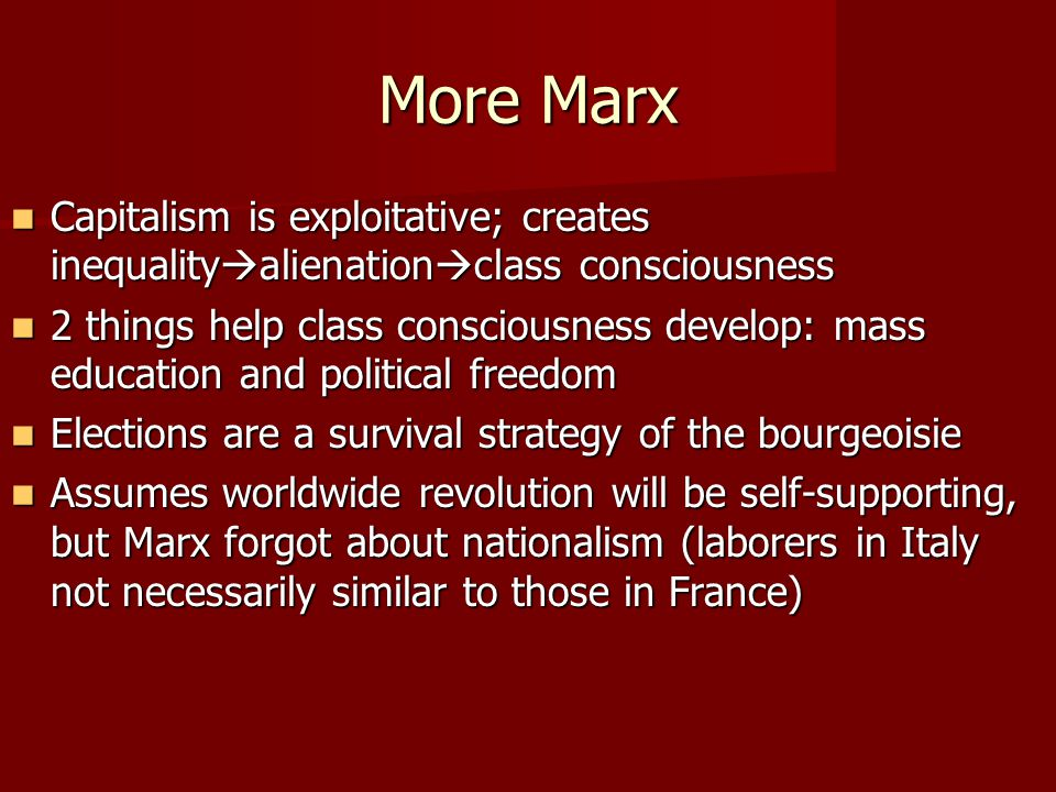 More Marx Capitalism is exploitative; creates inequality  alienation  class consciousness Capitalism is exploitative; creates inequality  alienatio
