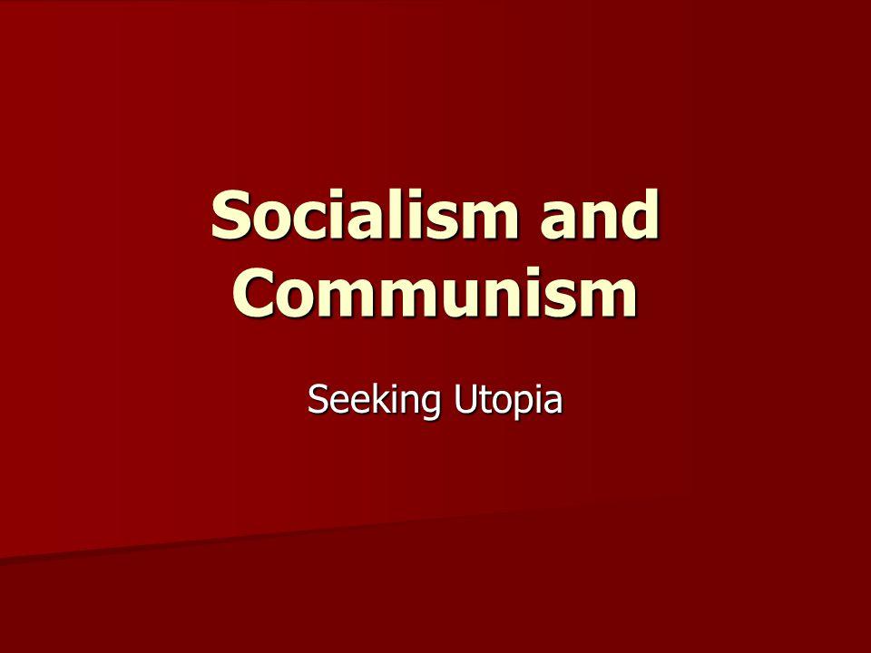 Socialism and Communism Seeking Utopia