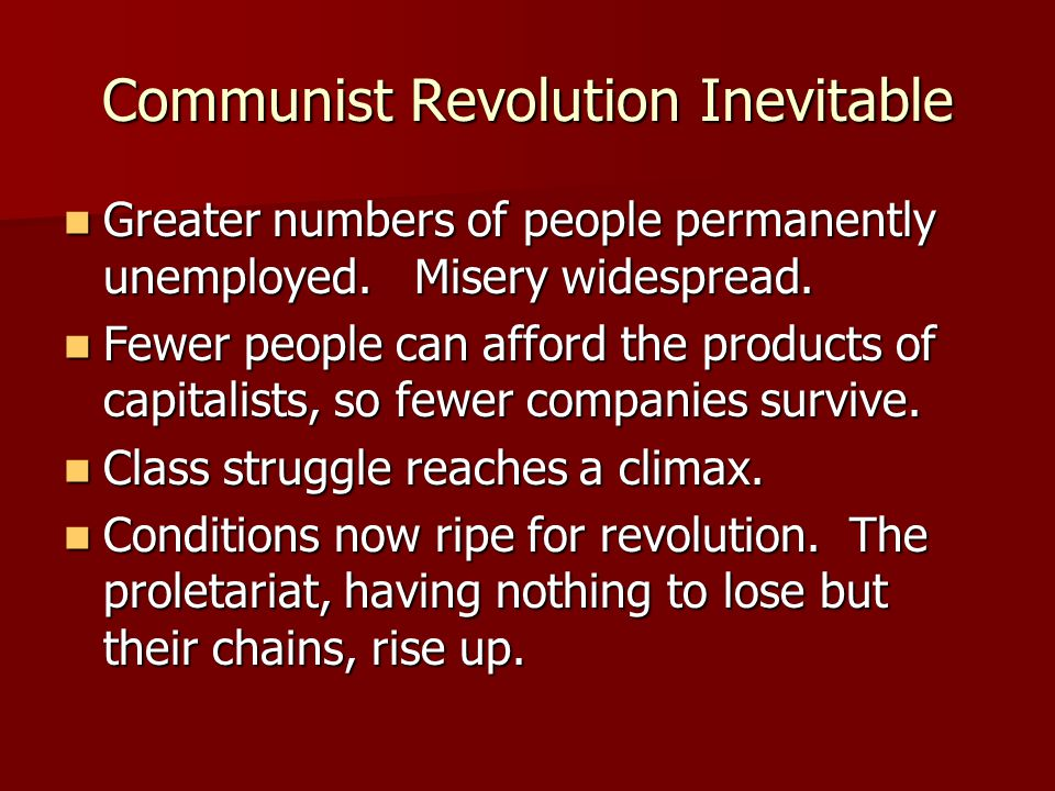 Communist Revolution Inevitable Greater numbers of people permanently unemployed. Misery widespread. Greater numbers of people permanently unemployed.
