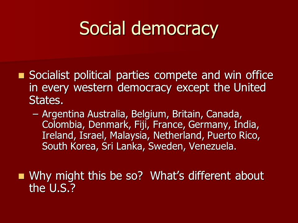 Social democracy Socialist political parties compete and win office in every western democracy except the United States. Socialist political parties c