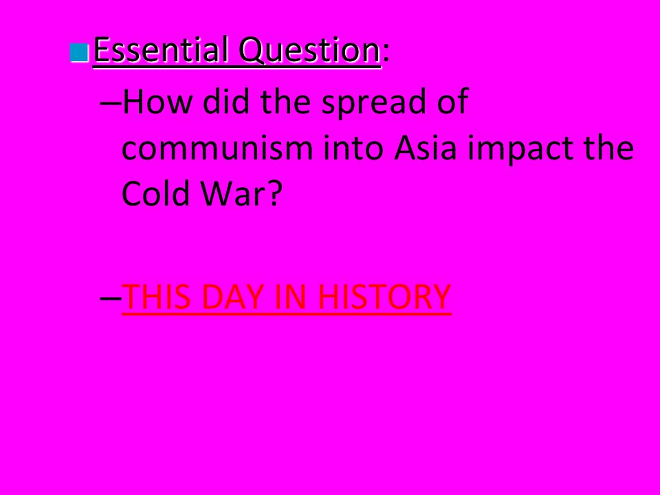 ■ Essential Question ■ Essential Question: – How did the spread of communism into Asia impact the Cold War? – THIS DAY IN HISTORY THIS DAY IN HISTORY