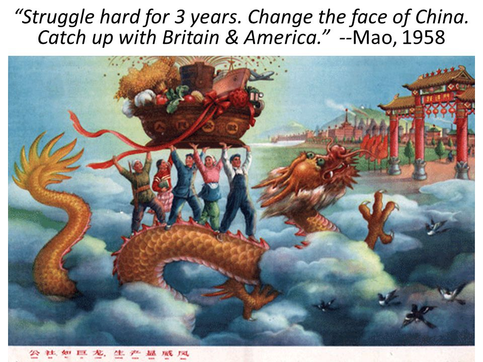 """Struggle hard for 3 years. Change the face of China. Catch up with Britain & America."" --Mao, 1958"