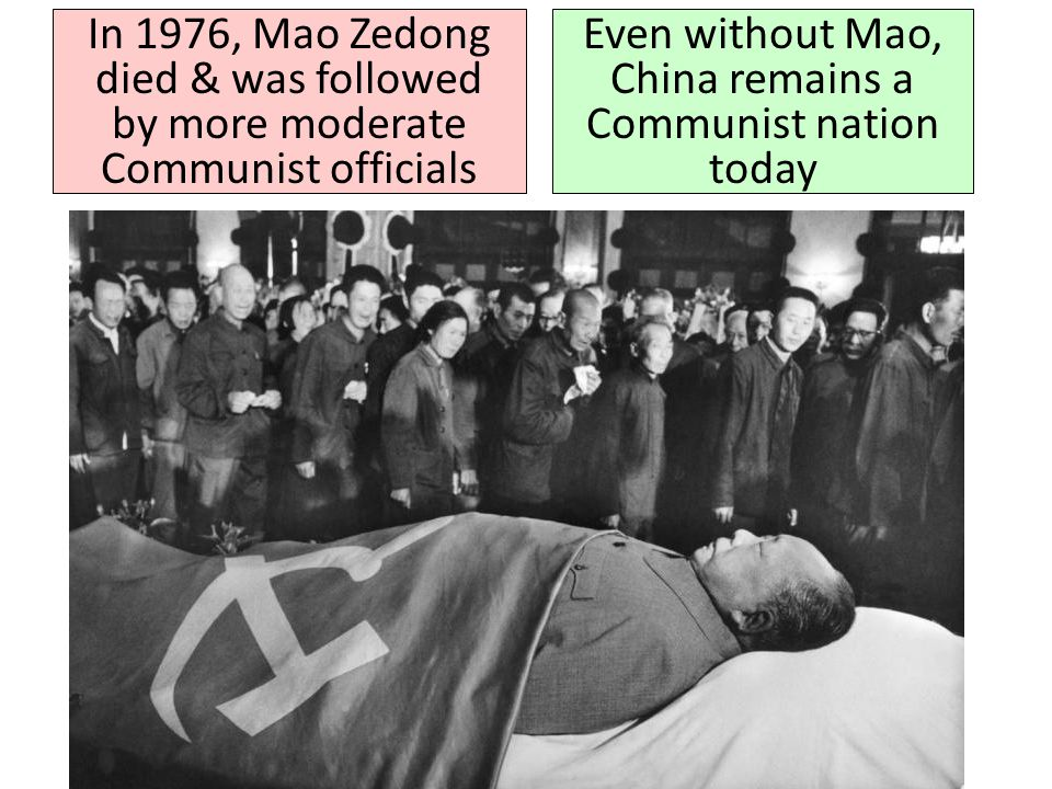 In 1976, Mao Zedong died & was followed by more moderate Communist officials Even without Mao, China remains a Communist nation today