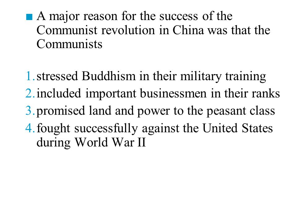 ■ A major reason for the success of the Communist revolution in China was that the Communists 1.stressed Buddhism in their military training 2.include