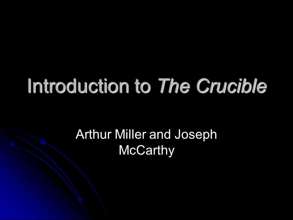 Introduction to The Crucible Arthur Miller and Joseph McCarthy