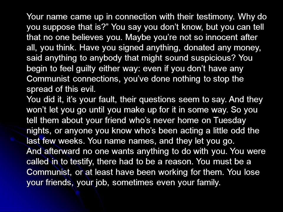 """Your name came up in connection with their testimony. Why do you suppose that is?"""" You say you don't know, but you can tell that no one believes you."""