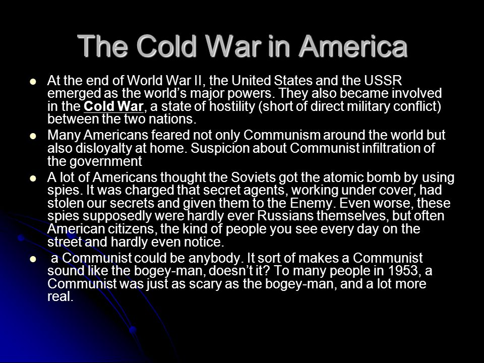The Cold War in America At the end of World War II, the United States and the USSR emerged as the world's major powers. They also became involved in t