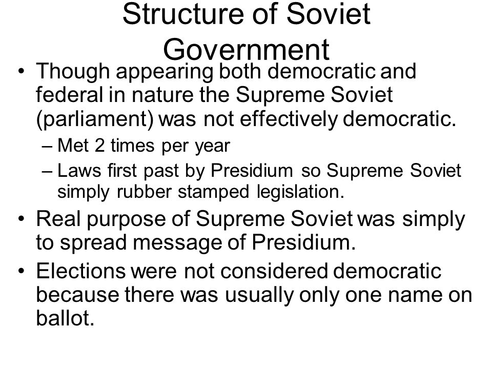 Structure of Soviet Government Though appearing both democratic and federal in nature the Supreme Soviet (parliament) was not effectively democratic.