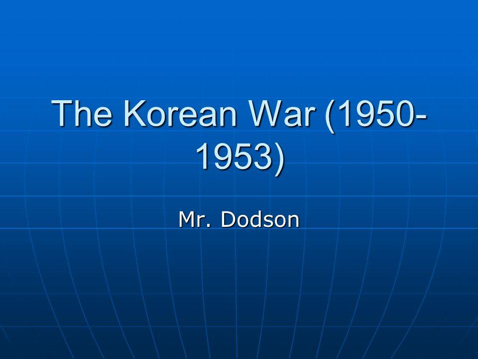 The Korean War (1950- 1953) Mr. Dodson