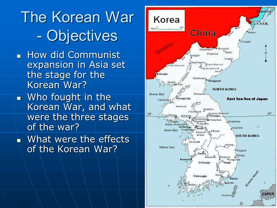 The Korean War - Objectives How did Communist expansion in Asia set the stage for the Korean War? How did Communist expansion in Asia set the stage fo