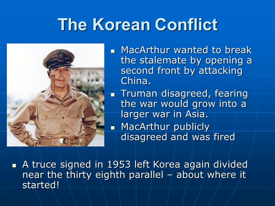 The Korean Conflict MacArthur wanted to break the stalemate by opening a second front by attacking China. MacArthur wanted to break the stalemate by o