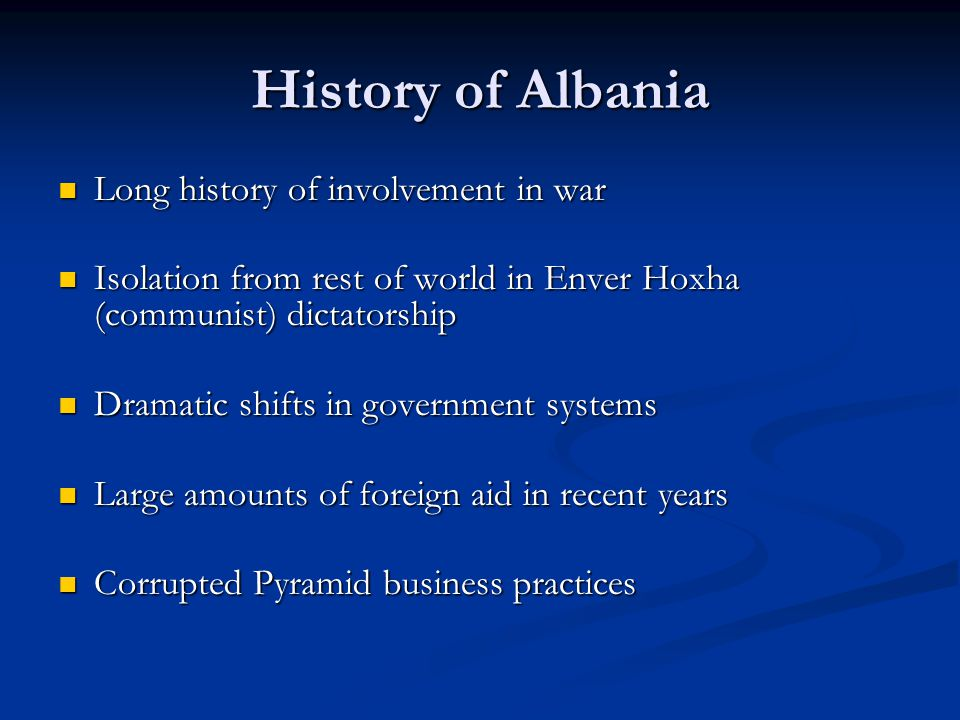 History of Albania Long history of involvement in war Long history of involvement in war Isolation from rest of world in Enver Hoxha (communist) dicta